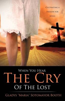 When You Hear the Cry of the Lost by Gladys Maria Sotomayor Booth