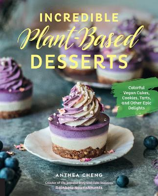 Incredible Plant-Based Desserts: Colorful Vegan Cakes, Cookies, Tarts, and other Epic Delights book