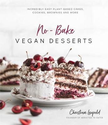 No-Bake Vegan Desserts: Incredibly Easy Plant-Based Cakes, Cookies,  Brownies and More by Christina Leopold