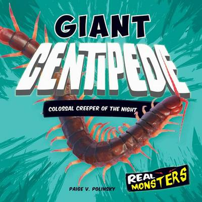 Giant Centipede: Colossal Creeper of the Night by Paige V Polinsky