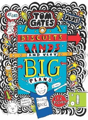 Tom Gates #14: Biscuits, Bands and Very Big Plans by Liz Pichon