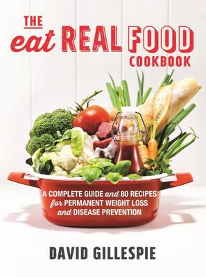 Eat Real Food Cookbook by David Gillespie