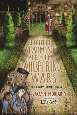 The Slightly Alarming Tale of the Whispering Wars by Jaclyn Moriarty