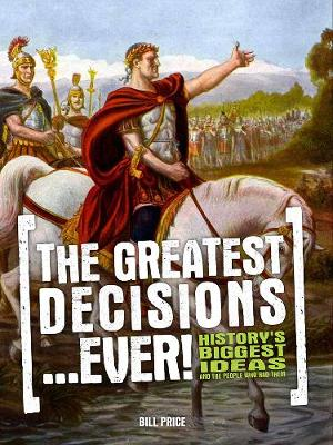 The Greatest Decisions...Ever! by Bill Price