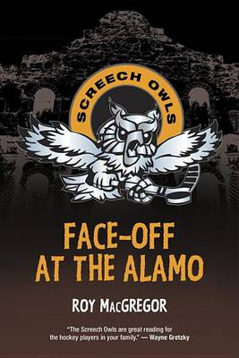 Face-Off at the Alamo by Roy MacGregor