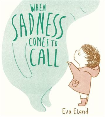 When Sadness Comes to Call by Eva Eland