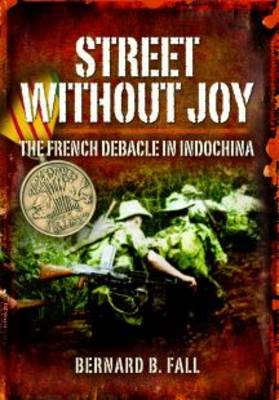 Street without Joy: The French Debacle in Indochina book