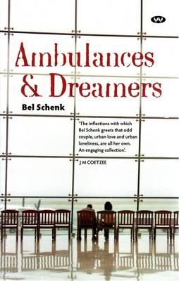Ambulances and Dreamers by Bel Schenk