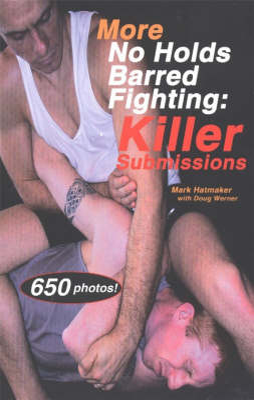 More No Holds Barred Fighting Killer Subm by Mark Hatmaker