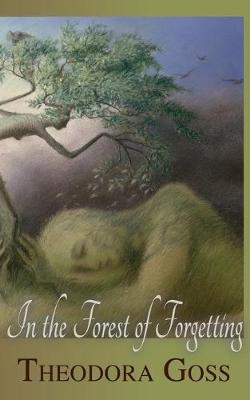 In the Forest of Forgetting by Theodora Goss