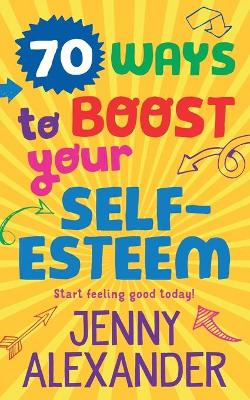 70 Ways to Boost Your Self-Esteem by Karen Donnelly