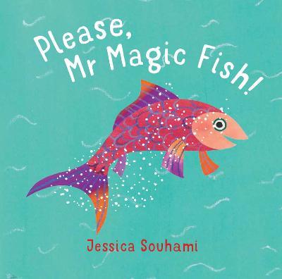 Please, Mr Magic Fish! by Jessica Souhami