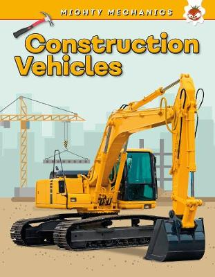 Construction Vehicles - Mighty Mechanics book