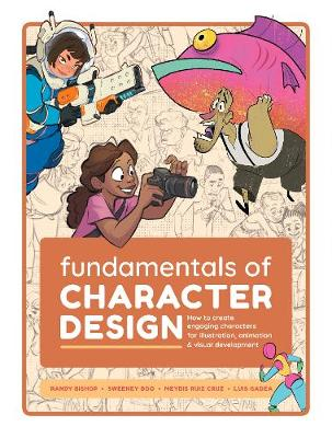Fundamentals of Character Design: How to Create Engaging Characters for Illustration, Animation & Visual Development book