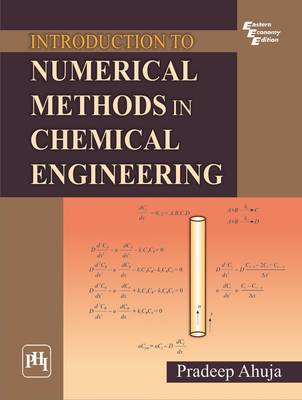 Introduction to Numerical Methods in Chemical Engineering by Pradeep Ahuja