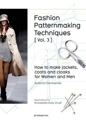 Fashion Patternmaking Techniques: How to Make Jackets, Coats and Cloaks for Women and Men Volume 3 by Antonio Donnanno