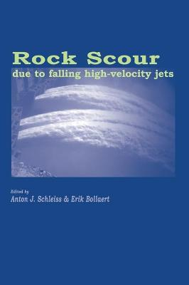 Rock Scour Due to Falling High-Velocity Jets by A.J. Schleiss