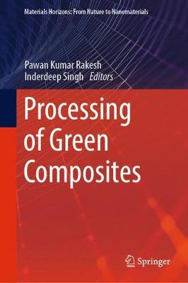 Processing of Green Composites by Pawan Kumar Rakesh