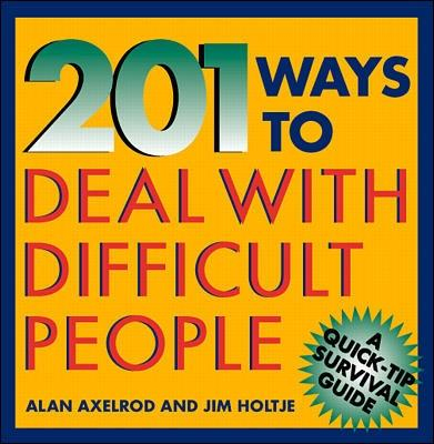 201 Ways to Deal With Difficult People by Alan Axelrod
