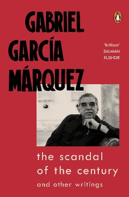 The Scandal of the Century: and Other Writings by Gabriel Garcia Marquez