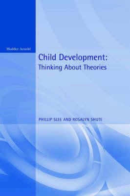 Child Development: Thinking About Theories  Texts in Developmental Psychology book