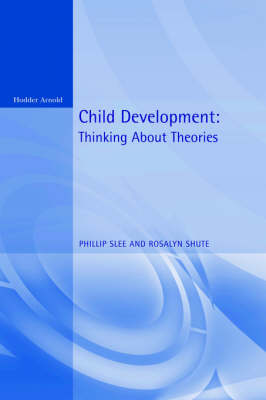 Child Development: Thinking About Theories  Texts in Developmental Psychology book