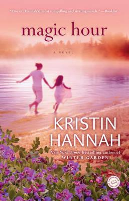 Magic Hour by Kristin Hannah