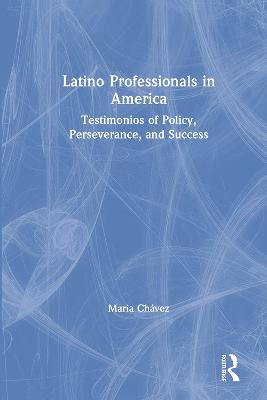 Latino Professionals in America: Testimonios of Policy, Perseverance, and Success book