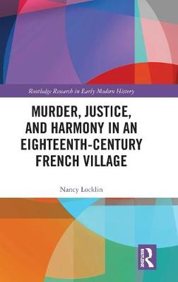 Murder, Justice, and Harmony in an Eighteenth-Century French Village book