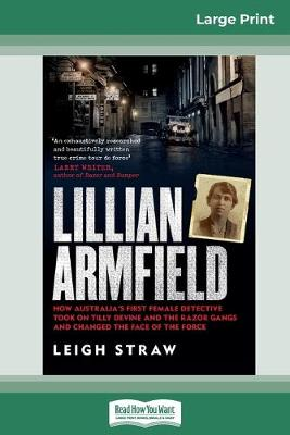 Lillian Armfield: How Australia's first female detective took on Tilly Devine and the Razor Gangs and changed the face of the force (16pt Large Print Edition) by Leigh Straw