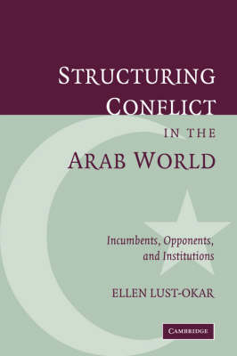 Structuring Conflict in the Arab World by Ellen Lust-Okar