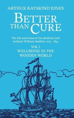 Better Than Cure: Wellbeing in the Wooden World: 2019: 1: Volume I: Wellbeing in the Wooden World by Arthur Raymond Jones