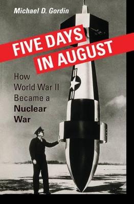 Five Days in August by Professor Michael D. Gordin
