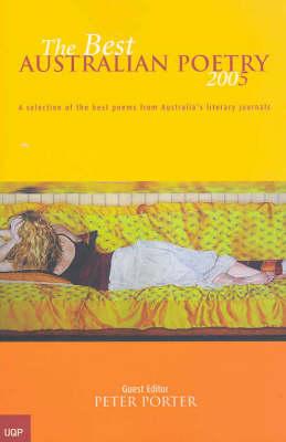 The Best Australian Poetry 2005 by Peter Porter