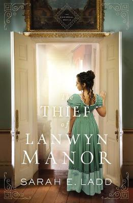 The Thief of Lanwyn Manor by Sarah E. Ladd