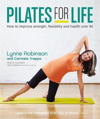 Pilates for Life: How to improve strength, flexibility and health over 40 by Lynne Robinson