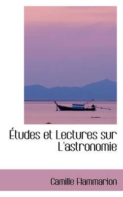 Tudes Et Lectures Sur L'Astronomie by Camille Flammarion