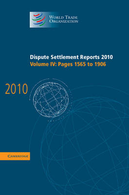 Dispute Settlement Reports 2010: Volume 4, Pages 1565-1906 by World Trade Organization