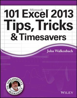 101 Excel 2013 Tips, Tricks & Timesavers by John Walkenbach
