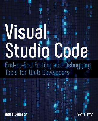 Visual Studio Code: End-to-End Editing and Debugging Tools for Web Developers by Bruce Johnson