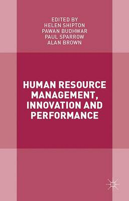 Human Resource Management, Innovation and Performance by Helen Shipton