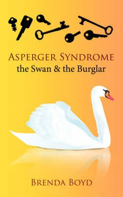 Asperger Syndrome, the Swan & the Burglar by Brenda Boyd