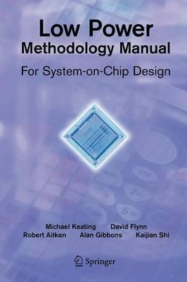 Low Power Methodology Manual by David Flynn