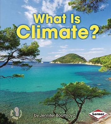 What Is Climate? by Jennifer Boothroyd