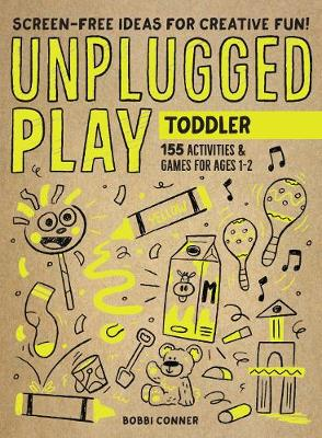 Unplugged Play: Toddler: 155 Activities & Games for Ages 1-2 book