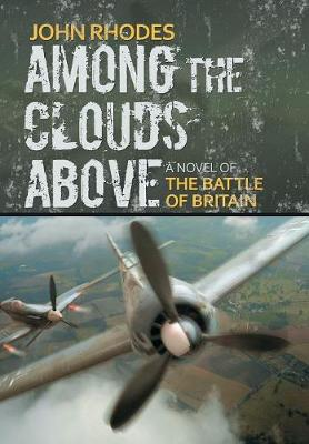 Among the Clouds Above: A Novel of the Battle of Britain by John Rhodes