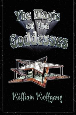 The Magic of the Goddesses by William Wolfgang