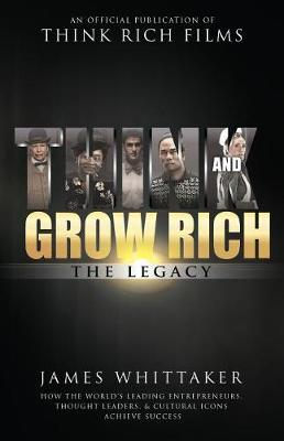 Think and Grow Rich The Legacy by James Whittaker