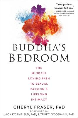 Buddha's Bedroom: The Mindful Loving Path to Sexual Passion and Lifelong Intimacy by Cheryl Fraser