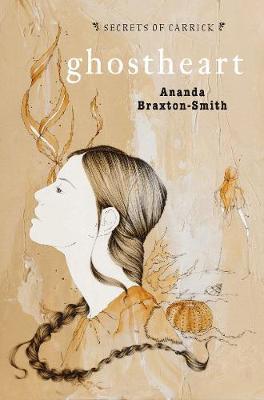 SECRETS OF CARRICK BK 3: GHOSTHEART by Ananda Braxton-Smith